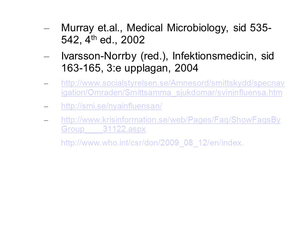 Murray et.al., Medical Microbiology, sid 535- 542, 4th ed., 2002