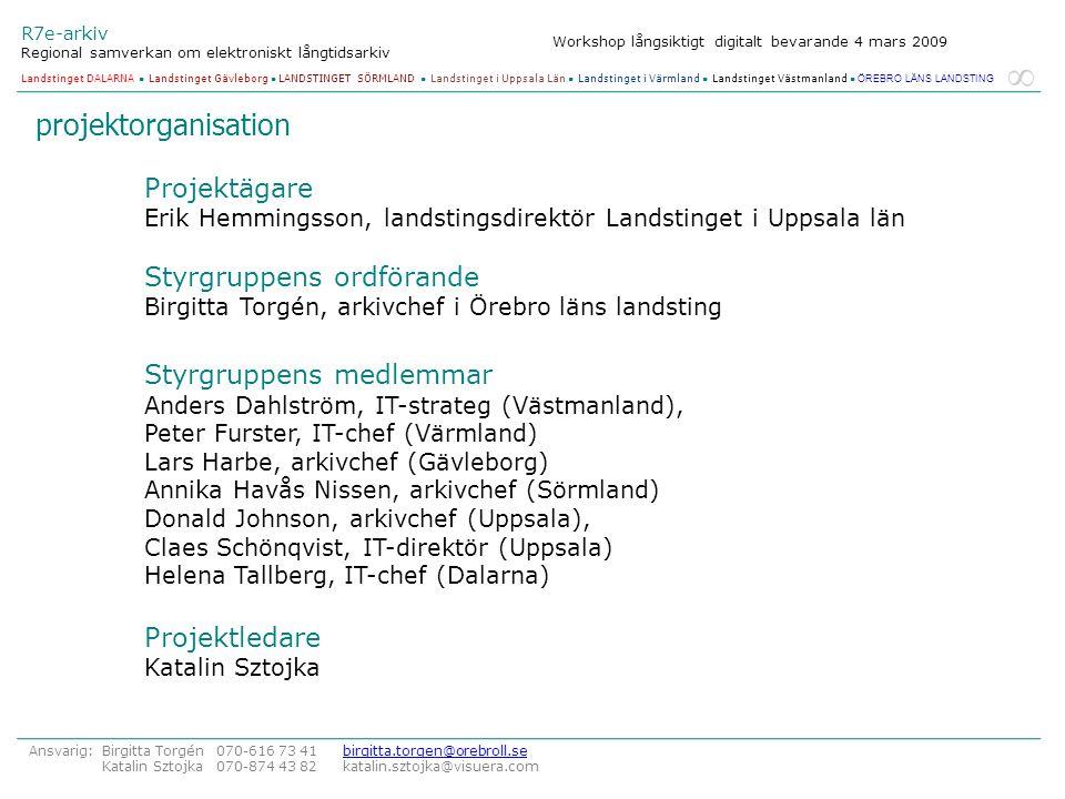 projektorganisation Projektägare Erik Hemmingsson, landstingsdirektör Landstinget i Uppsala län.
