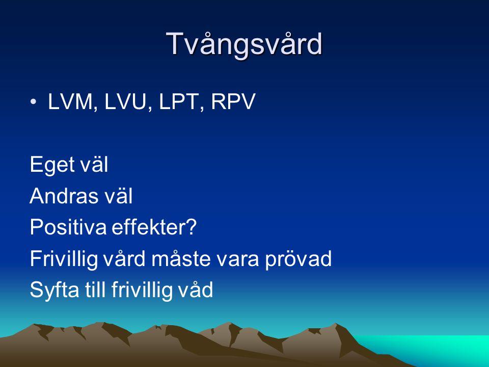 Tvångsvård LVM, LVU, LPT, RPV Eget väl Andras väl Positiva effekter