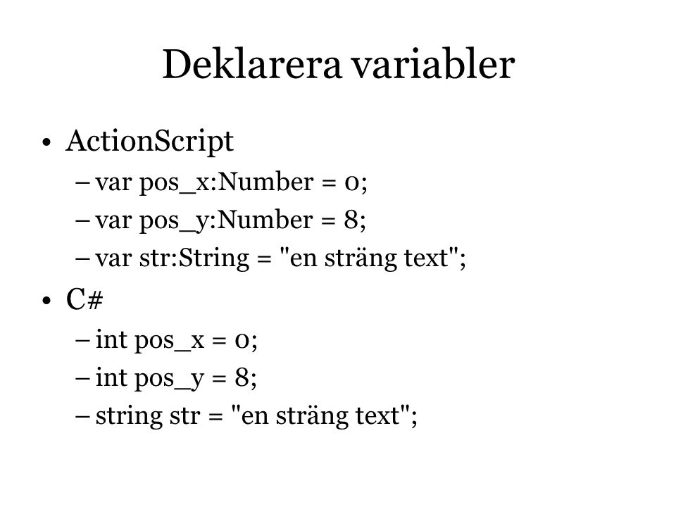 Deklarera variabler ActionScript C# var pos_x:Number = 0;