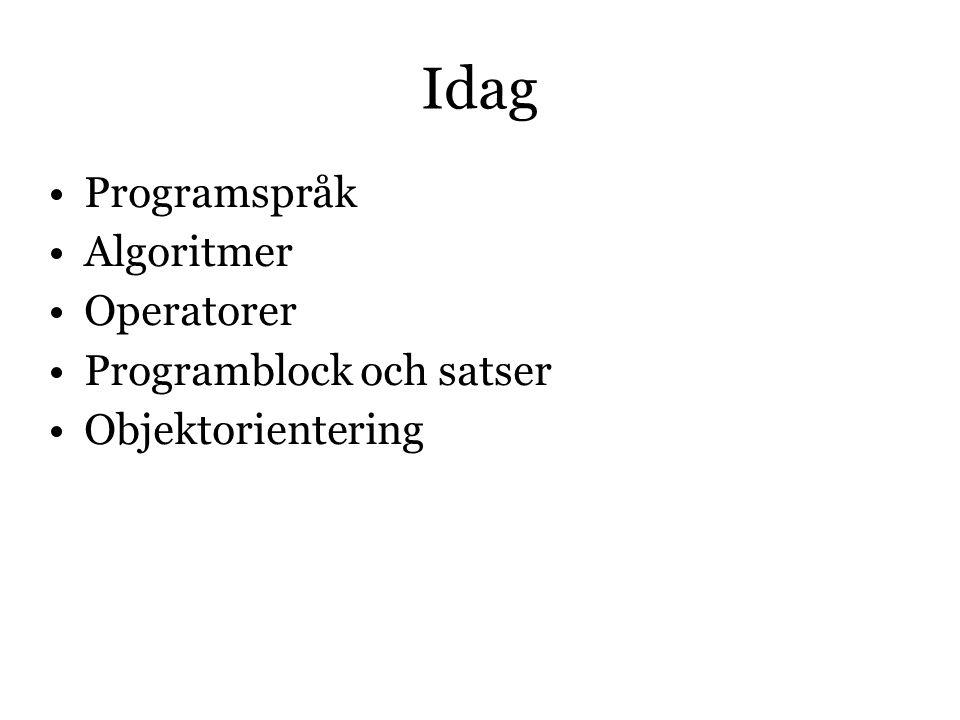 Idag Programspråk Algoritmer Operatorer Programblock och satser