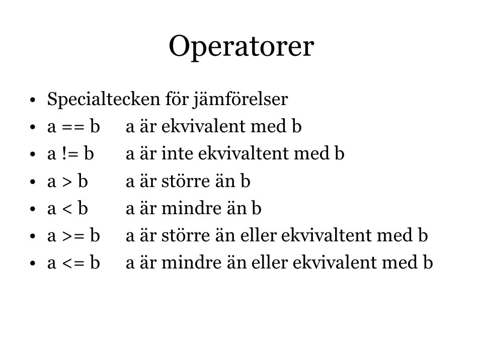 Operatorer Specialtecken för jämförelser a == b a är ekvivalent med b