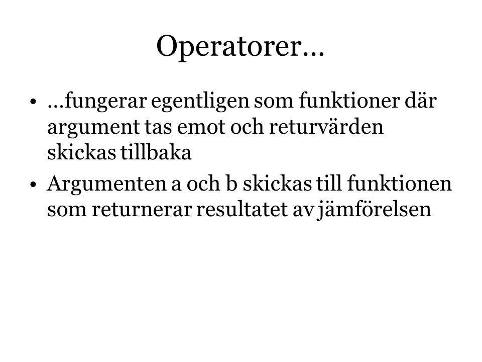 Operatorer… …fungerar egentligen som funktioner där argument tas emot och returvärden skickas tillbaka.