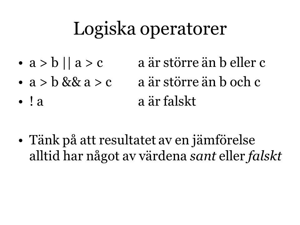 Logiska operatorer a > b || a > c a är större än b eller c