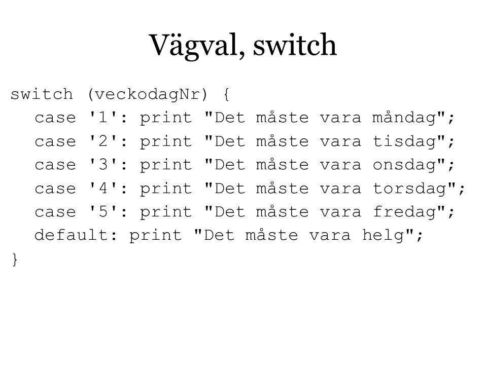 Vägval, switch switch (veckodagNr) {