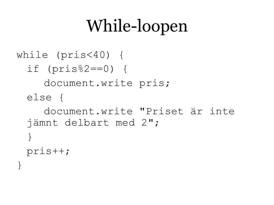 While-loopen while (pris<40) { if (pris%2==0) {