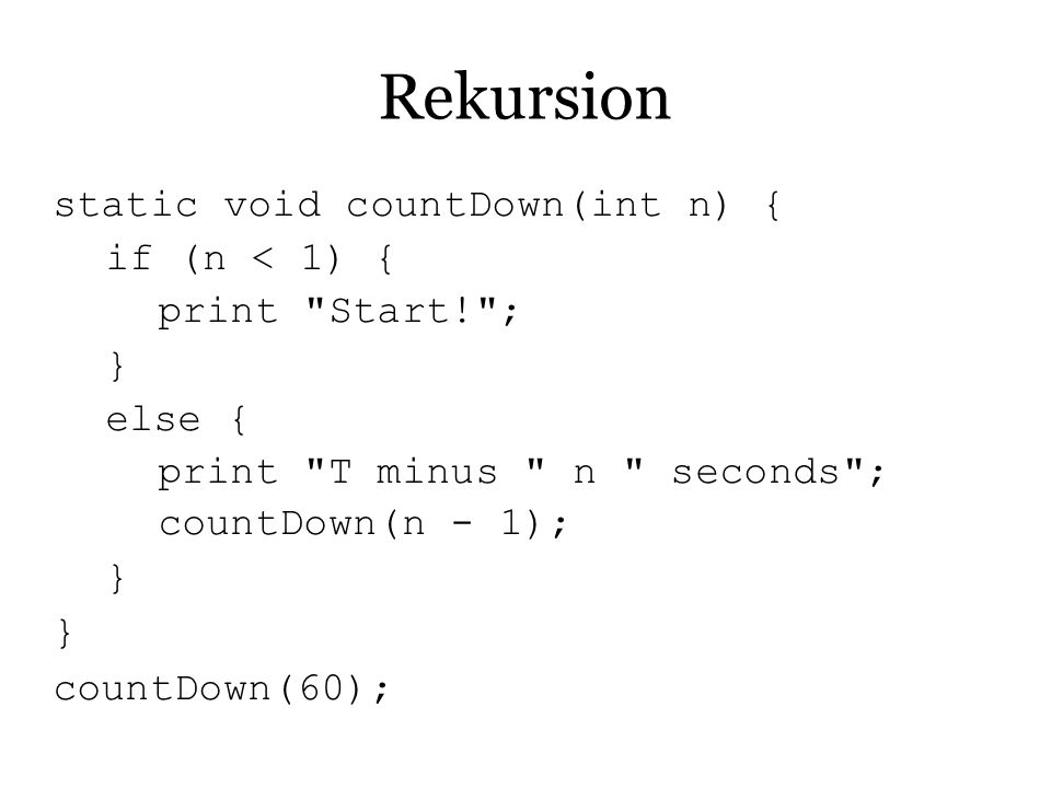 Rekursion static void countDown(int n) { if (n < 1) {
