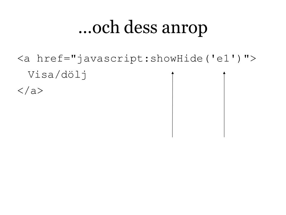 …och dess anrop <a href= javascript:showHide( e1 ) > Visa/dölj