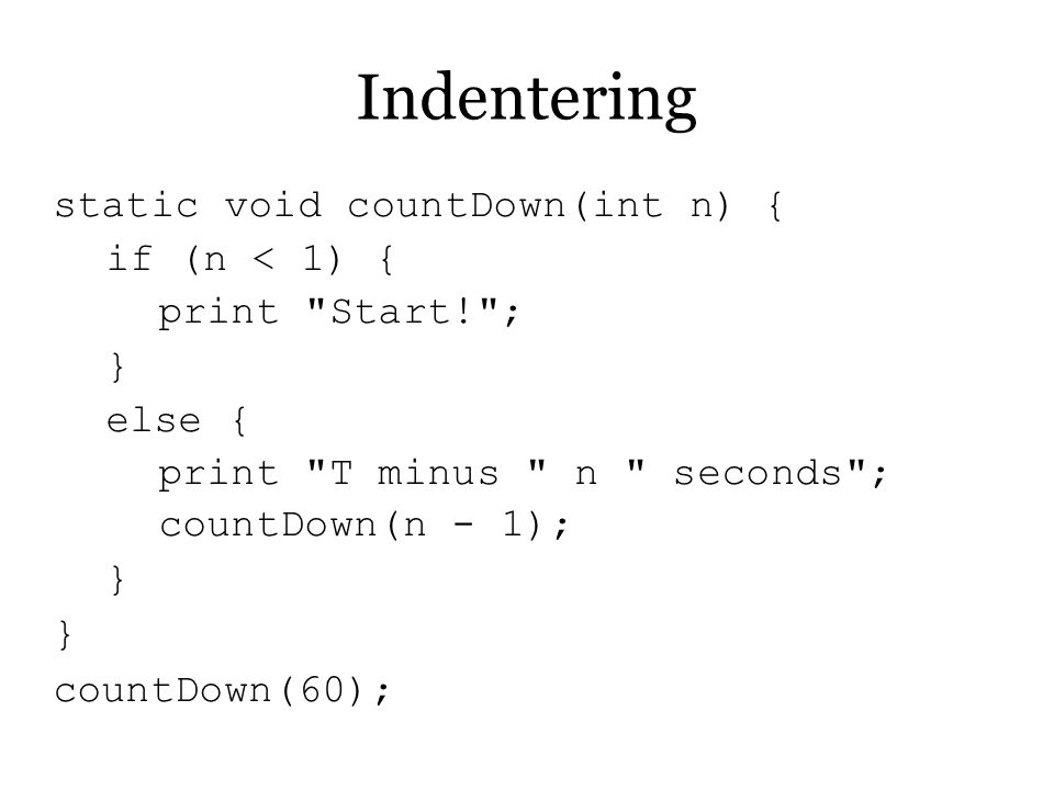 Indentering static void countDown(int n) { if (n < 1) {