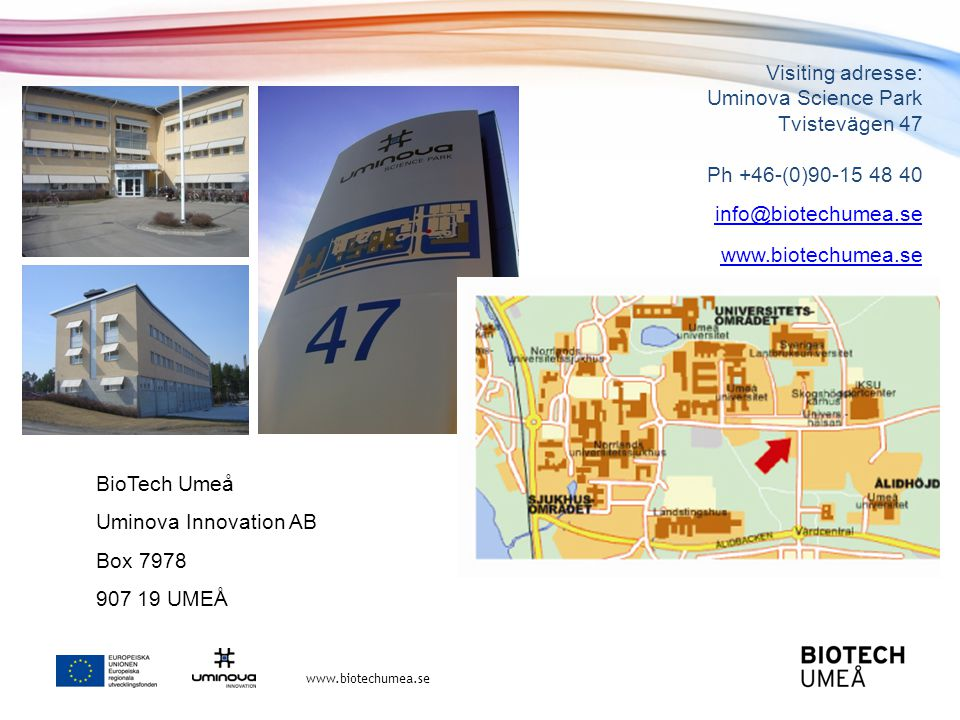 Visiting adresse: Uminova Science Park Tvistevägen 47 Ph +46-(0)90-15 48 40 info@biotechumea.se
