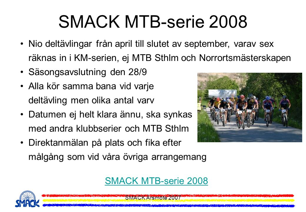 SMACK MTB-serie 2008 Nio deltävlingar från april till slutet av september, varav sex räknas in i KM-serien, ej MTB Sthlm och Norrortsmästerskapen.