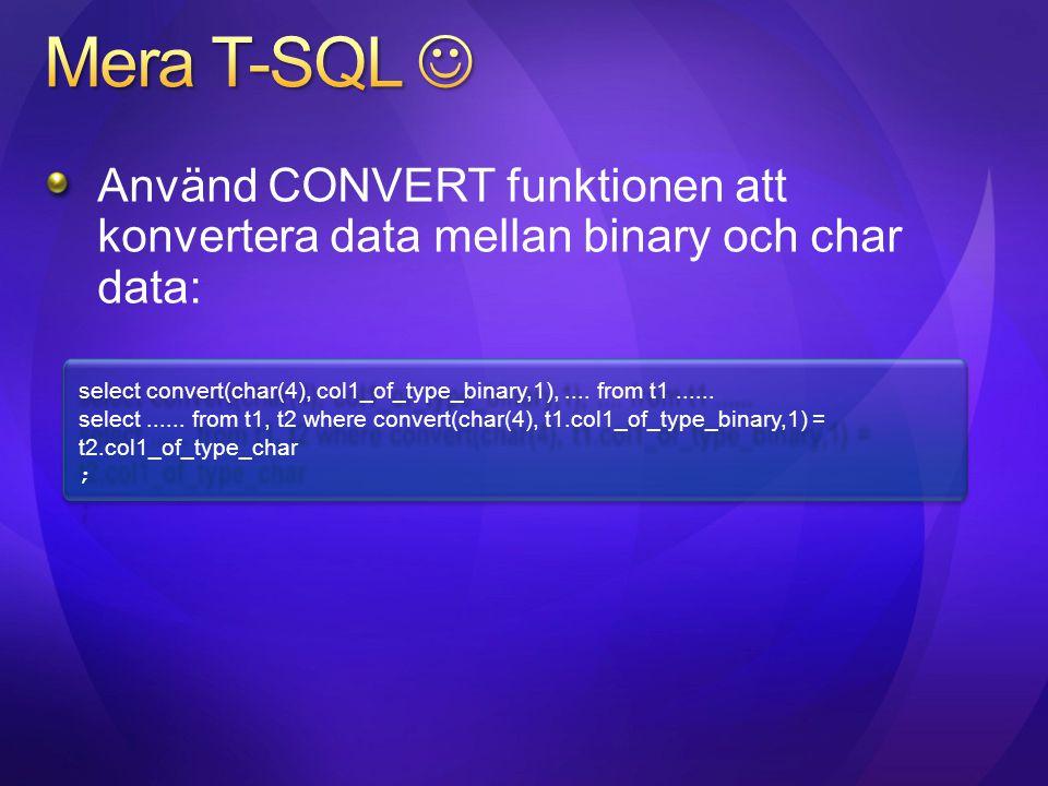 Mera T-SQL  Använd CONVERT funktionen att konvertera data mellan binary och char data: