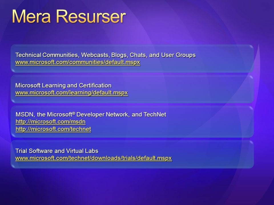 Mera Resurser Technical Communities, Webcasts, Blogs, Chats, and User Groups. www.microsoft.com/communities/default.mspx.