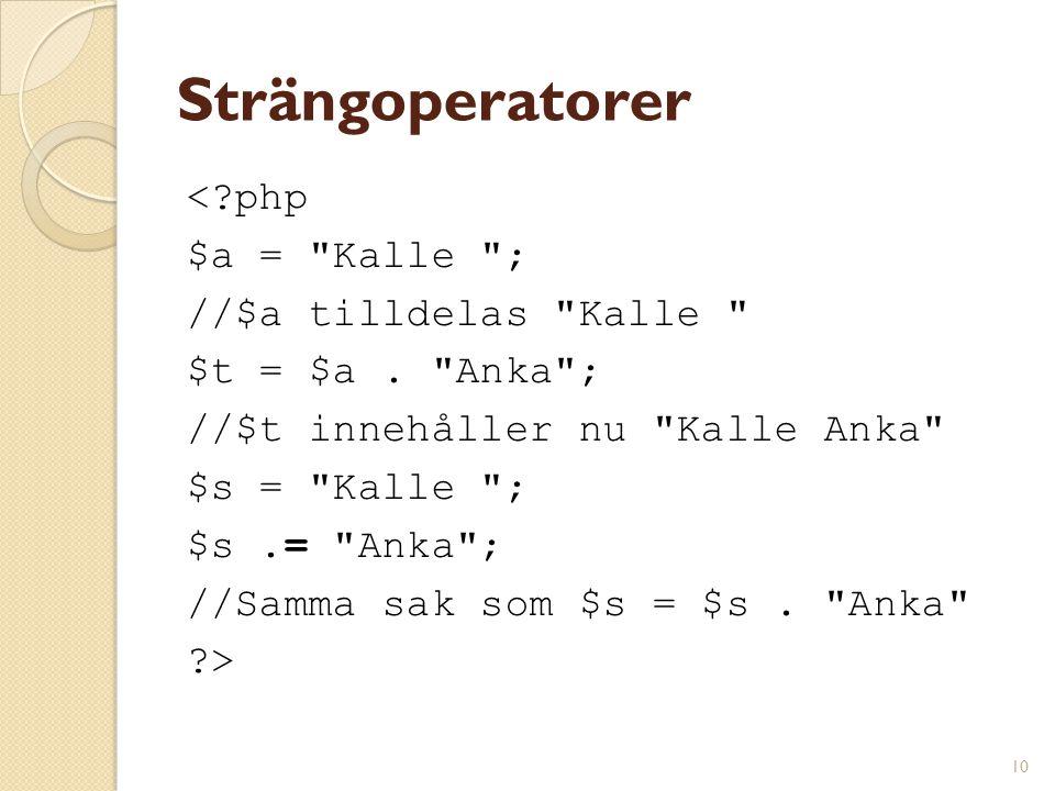 Strängoperatorer < php $a = Kalle ; //$a tilldelas Kalle