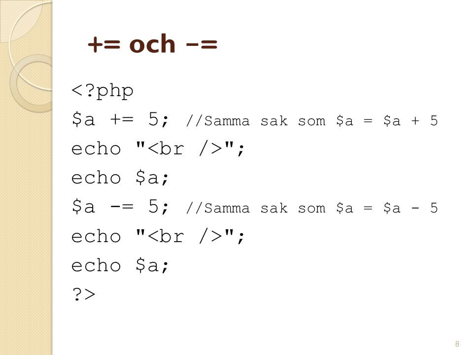 += och -= < php $a += 5; //Samma sak som $a = $a + 5