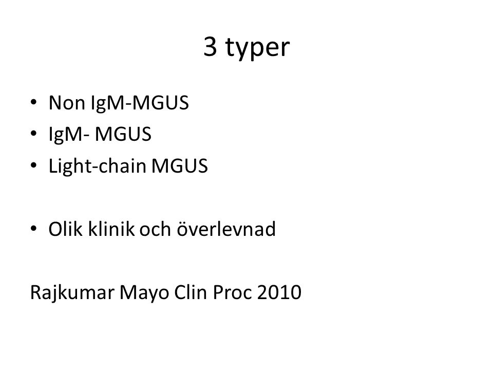 3 typer Non IgM-MGUS IgM- MGUS Light-chain MGUS