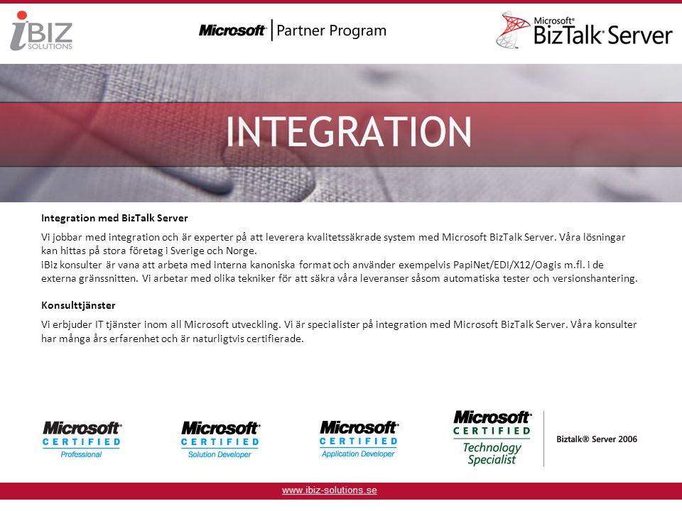Integration med BizTalk Server Vi jobbar med integration och är experter på att leverera kvalitetssäkrade system med Microsoft BizTalk Server.