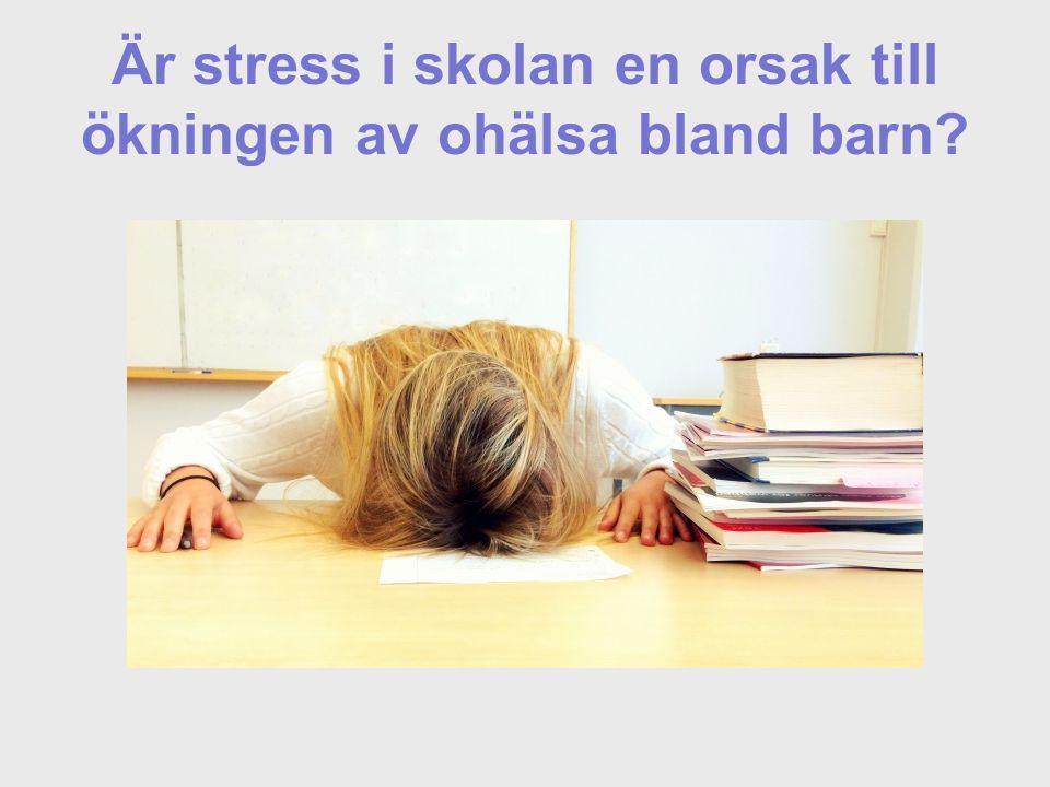 Är stress i skolan en orsak till ökningen av ohälsa bland barn