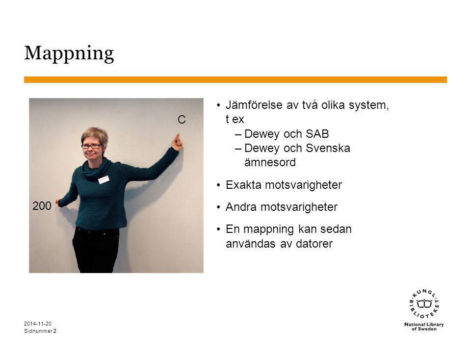 Mappning Jämförelse av två olika system, t ex C Dewey och SAB