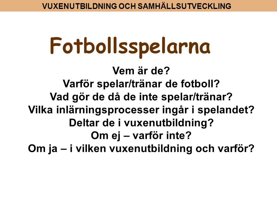 Fotbollsspelarna Vem är de Varför spelar/tränar de fotboll