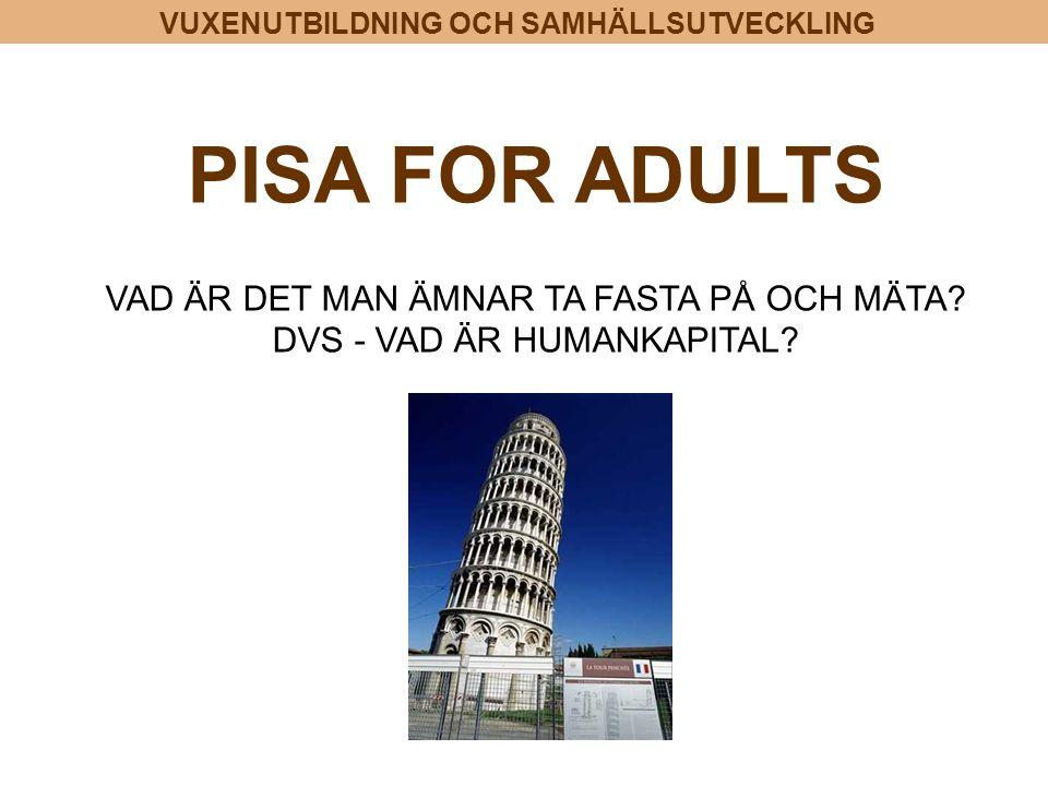 PISA FOR ADULTS VAD ÄR DET MAN ÄMNAR TA FASTA PÅ OCH MÄTA