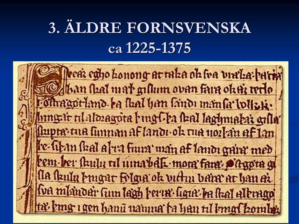 3. ÄLDRE FORNSVENSKA ca 1225-1375 Kristendomen spreds i Sverige och bibliska namn eller helgon namn blev vanliga.