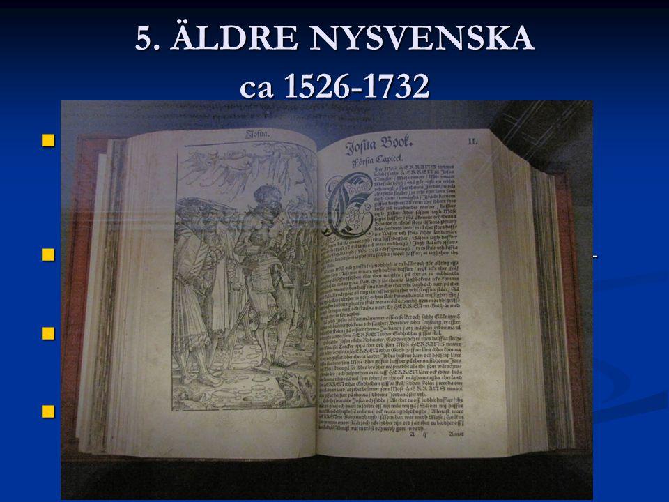 5. ÄLDRE NYSVENSKA ca 1526-1732 1526 kom den första översättningen av Nya Testamentet. Därför räknas året som start för den äldre nysvenskan.