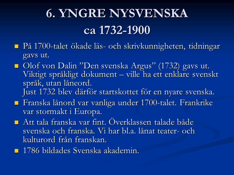 6. YNGRE NYSVENSKA ca 1732-1900 På 1700-talet ökade läs- och skrivkunnigheten, tidningar gavs ut.