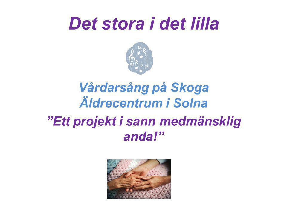 Det stora i det lilla Vårdarsång på Skoga Äldrecentrum i Solna