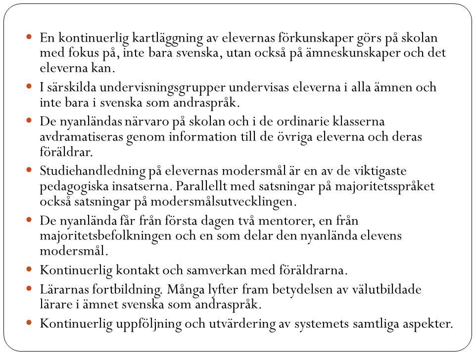En kontinuerlig kartläggning av elevernas förkunskaper görs på skolan med fokus på, inte bara svenska, utan också på ämneskunskaper och det eleverna kan.