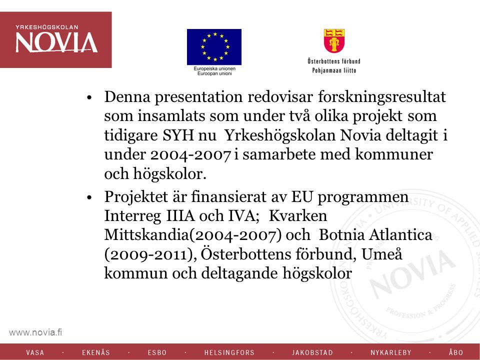 Denna presentation redovisar forskningsresultat som insamlats som under två olika projekt som tidigare SYH nu Yrkeshögskolan Novia deltagit i under 2004-2007 i samarbete med kommuner och högskolor.