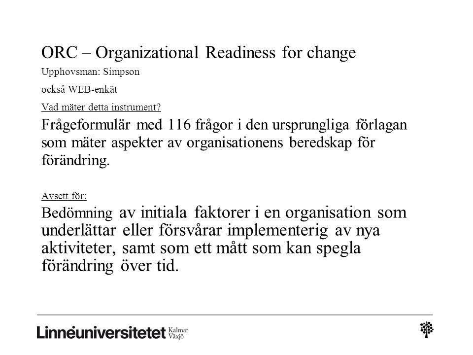 ORC – Organizational Readiness for change Upphovsman: Simpson också WEB-enkät Vad mäter detta instrument.