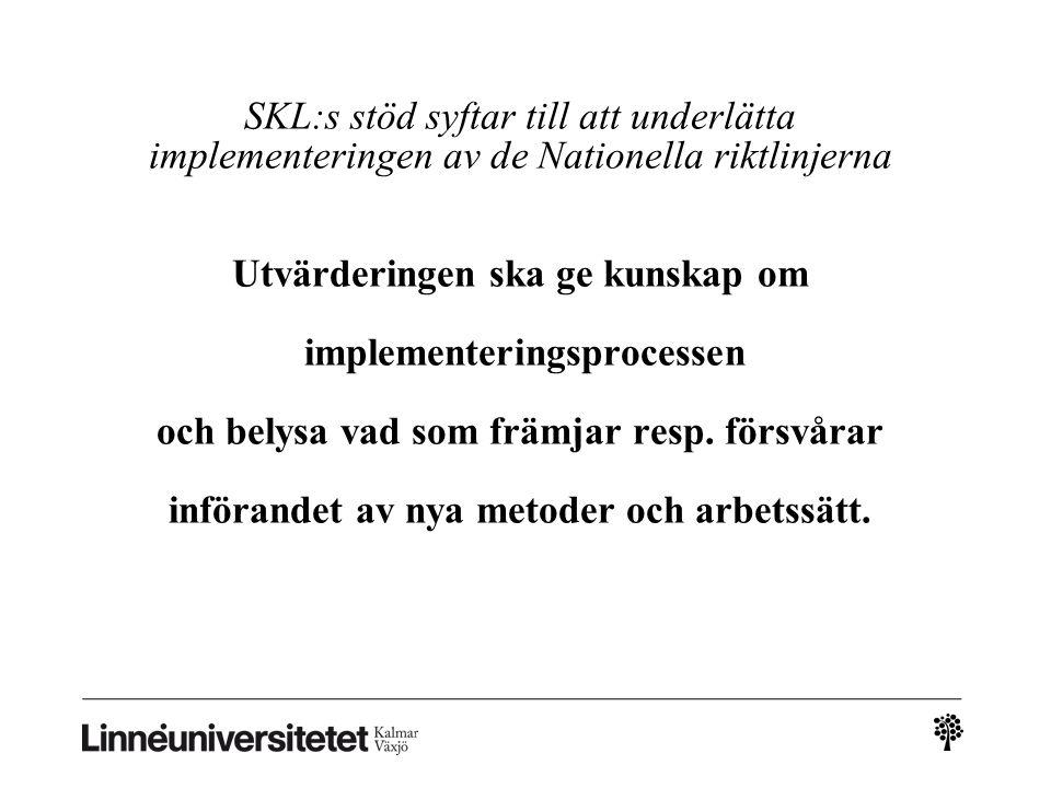 SKL:s stöd syftar till att underlätta implementeringen av de Nationella riktlinjerna Utvärderingen ska ge kunskap om implementeringsprocessen och belysa vad som främjar resp.