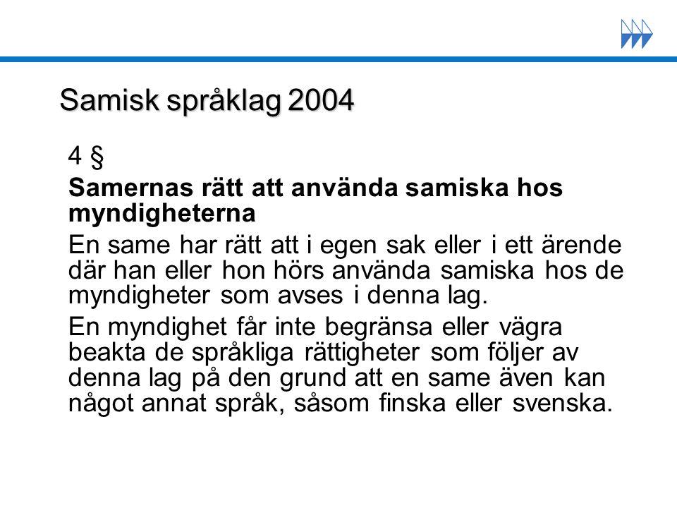 Samisk språklag 2004 4 § Samernas rätt att använda samiska hos myndigheterna.