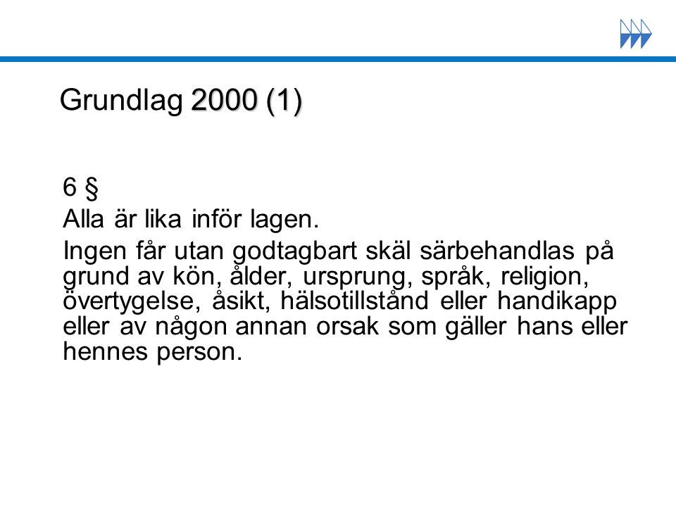 Grundlag 2000 (1) 6 § Alla är lika inför lagen.