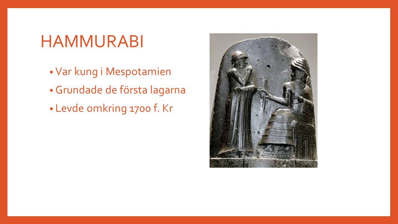 HAMMURABI Var kung i Mespotamien Grundade de första lagarna