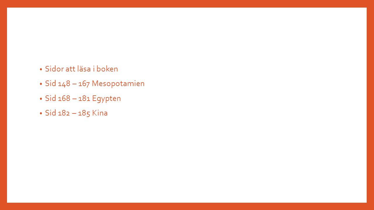 Sidor att läsa i boken Sid 148 – 167 Mesopotamien Sid 168 – 181 Egypten Sid 182 – 185 Kina