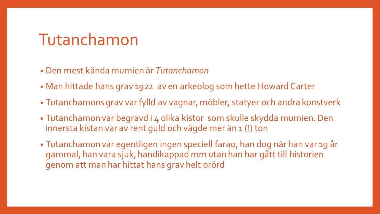 Tutanchamon Den mest kända mumien är Tutanchamon
