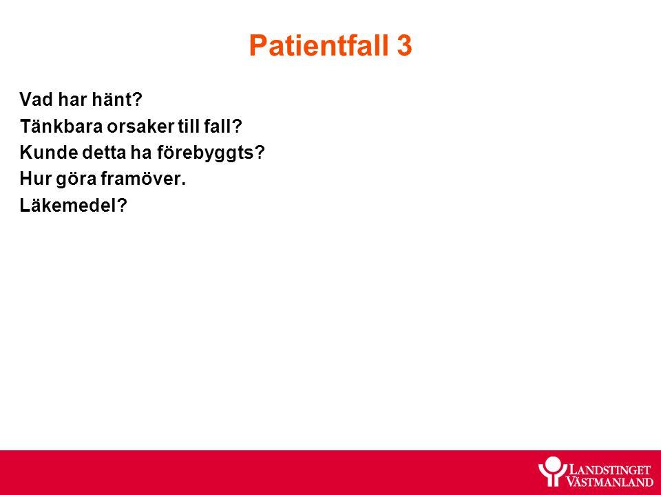 Patientfall 3 Vad har hänt Tänkbara orsaker till fall