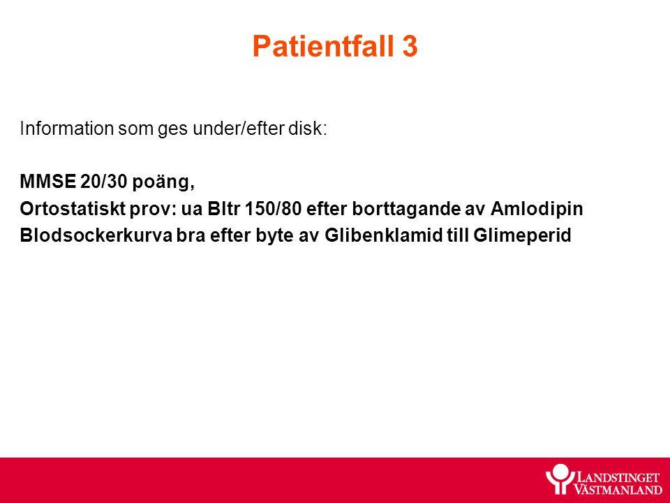 Patientfall 3 Information som ges under/efter disk: MMSE 20/30 poäng,
