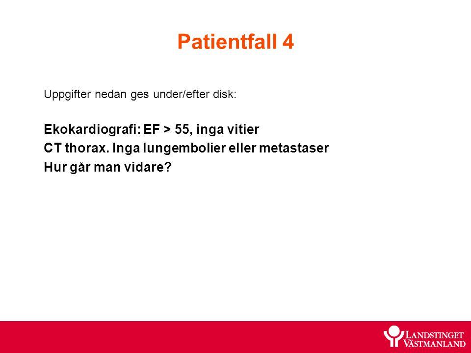 Patientfall 4 Ekokardiografi: EF > 55, inga vitier