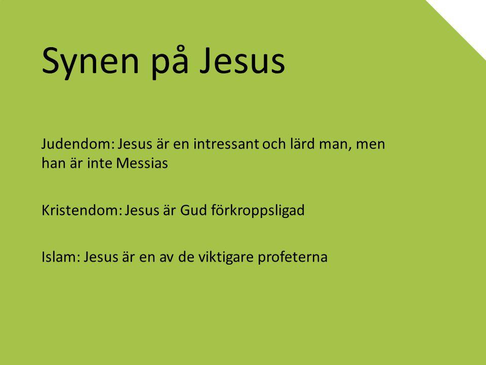Synen på Jesus Judendom: Jesus är en intressant och lärd man, men han är inte Messias. Kristendom: Jesus är Gud förkroppsligad.