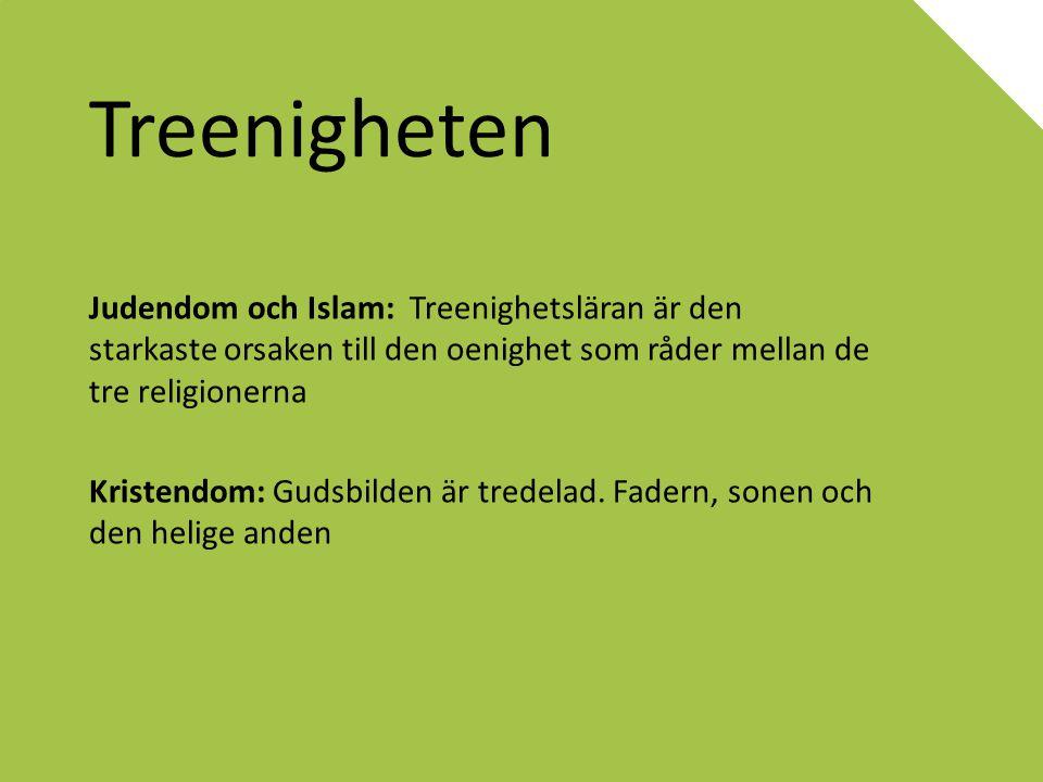 Treenigheten Judendom och Islam: Treenighetsläran är den starkaste orsaken till den oenighet som råder mellan de tre religionerna.