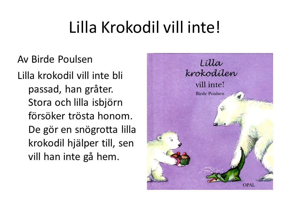 Lilla Krokodil vill inte!
