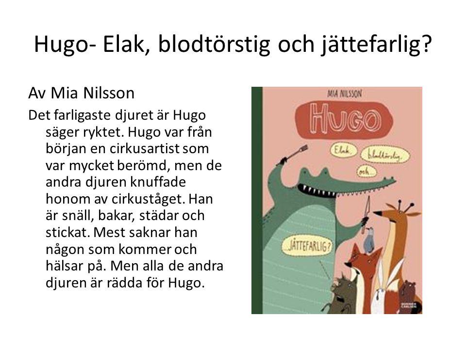 Hugo- Elak, blodtörstig och jättefarlig
