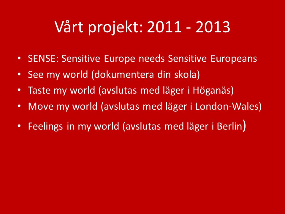 Vårt projekt: 2011 - 2013 SENSE: Sensitive Europe needs Sensitive Europeans. See my world (dokumentera din skola)