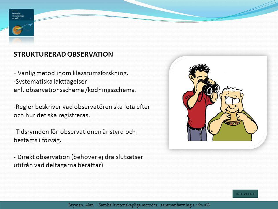 STRUKTURERAD OBSERVATION - Vanlig metod inom klassrumsforskning.