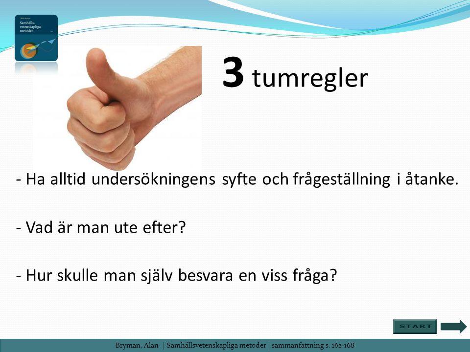 3 tumregler - Ha alltid undersökningens syfte och frågeställning i åtanke. - Vad är man ute efter - Hur skulle man själv besvara en viss fråga