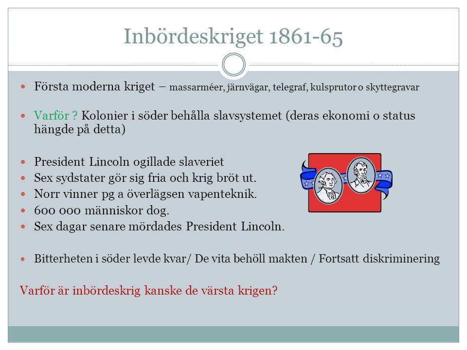 Inbördeskriget 1861-65 Första moderna kriget – massarméer, järnvägar, telegraf, kulsprutor o skyttegravar.
