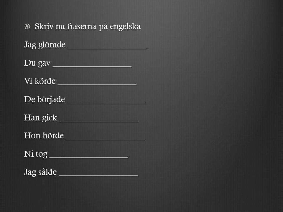 Skriv nu fraserna på engelska